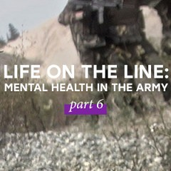 Life on the line: Mental health in the Army - Pt. 6